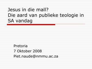 Jesus in die mall?   Die aard van publieke teologie in SA vandag