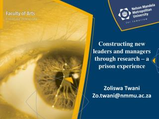Constructing new leaders and managers through research – a prison experience Zoliswa Twani
