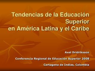 Tendencias de la Educaci n Superior en Am rica Latina y el Caribe        Axel Dridriksson  Conferencia Regional de Educa
