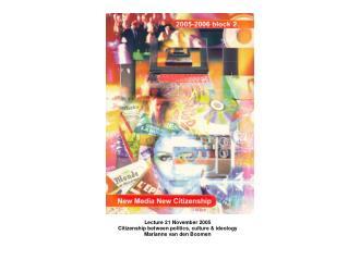 Lecture 21 November 2005 Citizenship between politics, culture & ideology Marianne van den Boomen