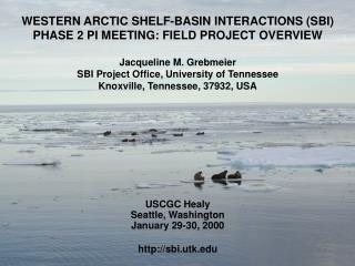 WESTERN ARCTIC SHELF-BASIN INTERACTIONS (SBI) PHASE 2 PI MEETING: FIELD PROJECT OVERVIEW
