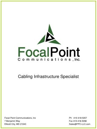 Cabling Infrastructure Specialist Focal Point Communications, Inc 			Ph   410-418-5357