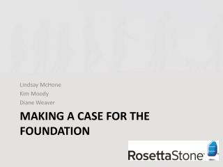 Making a Case for the Foundation