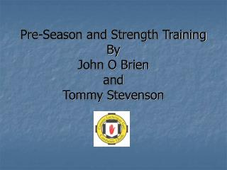 Pre-Season and Strength Training By John O Brien and Tommy Stevenson