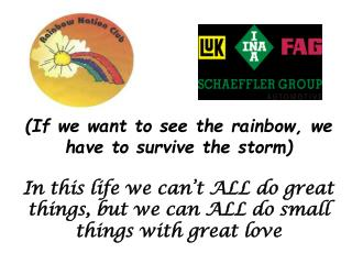 (If we want to see the rainbow, we have to survive the storm)