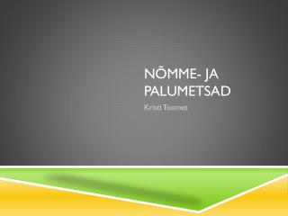 NÕMME- JA PALUMETSAD
