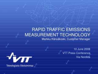 RAPID TRAFFIC EMISSIONS MEASUREMENT TECHNOLOGY Markku Känsäkoski, Customer Manager