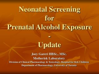 Neonatal Screening  for  Prenatal Alcohol Exposure -  Update