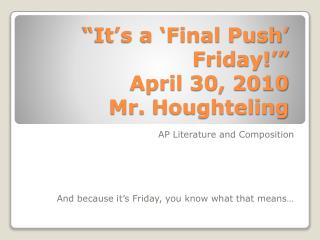 """It's a 'Final Push' Friday!'"" April 30, 2010 Mr.  Houghteling"