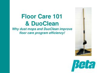 Floor Care 101 & DuoClean Why dust mops and DuoClean improve floor care program efficiency!