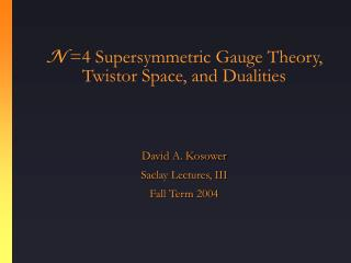 N  =4 Supersymmetric Gauge Theory, Twistor Space, and Dualities