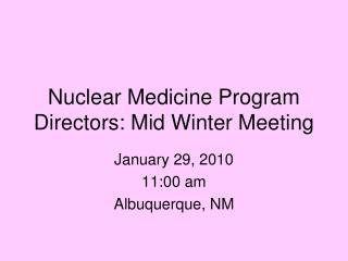 Nuclear Medicine Program Directors: Mid Winter Meeting