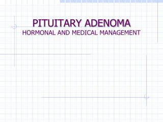 PITUITARY ADENOMA HORMONAL AND MEDICAL MANAGEMENT
