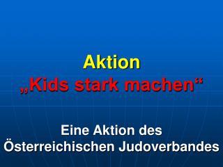Aktion   Kids stark machen   Eine Aktion des   sterreichischen Judoverbandes