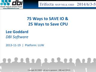 75 Ways to SAVE IO &  25 Ways to Save CPU