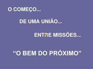 """O COMEÇO... DE UMA UNIÃO... ENTRE MISSÕES... """"O BEM DO PRÓXIMO"""""""