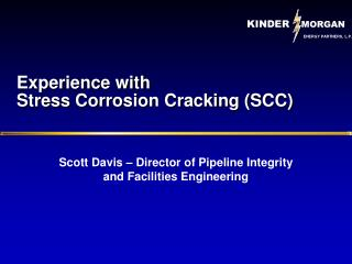 Experience with  Stress Corrosion Cracking (SCC)