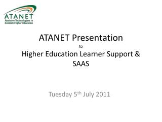 ATANET Presentation to Higher Education Learner Support & SAAS