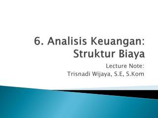 6.  Analisis Keuangan :  Struktur Biaya