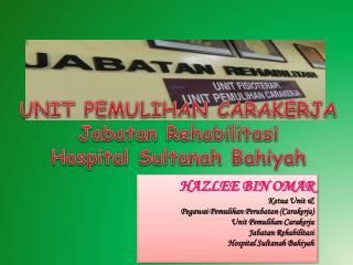 UNIT PEMULIHAN CARAKERJA Jabatan Rehabilitasi Hospital  Sultanah Bahiyah