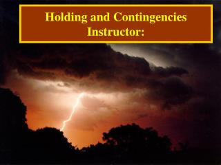 Holding and Contingencies  Instructor: