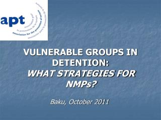 VULNERABLE GROUPS IN DETENTION:  WHAT STRATEGIES FOR NMPs?