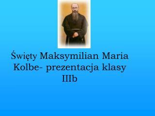 Święty  Maksymilian Maria Kolbe- prezentacja klasy IIIb