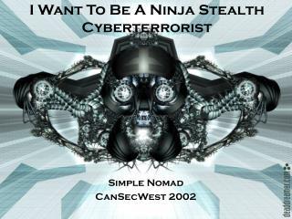 I Want To Be A Ninja Stealth Cyberterrorist