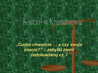 """"""" Cudze chwalicie … a czy swoje znacie?"""" – zabytki ziemi radziłowskiej cz. I"""