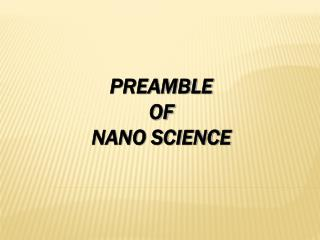 PREAMBLE  OF NANO SCIENCE