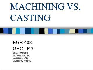 MACHINING VS. CASTING