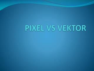 PIXEL VS VEKTOR
