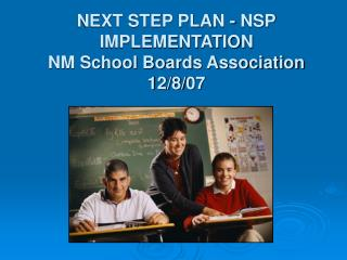 NEXT STEP PLAN - NSP IMPLEMENTATION NM School Boards Association 12/8/07