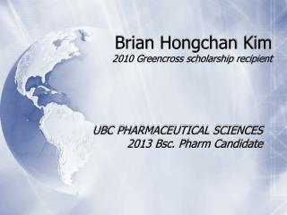 Brian Hongchan Kim 2010 Greencross scholarship recipient