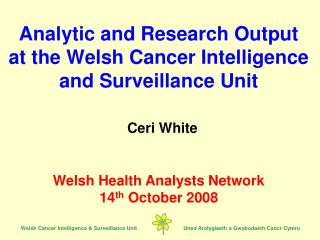 Analytic and Research Output at the Welsh Cancer Intelligence and Surveillance Unit