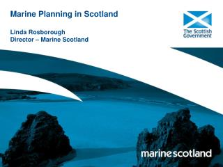 Marine Planning in Scotland Linda Rosborough Director – Marine Scotland