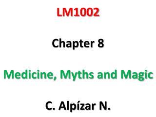 LM1002 Chapter  8 Medicine,  Myths  and  Magic C.  Alp�zar  N.