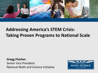Addressing America ' s STEM Crisis:  Taking Proven Programs to National Scale