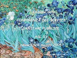 7  Edizione della  CONFERENZA DEI SERVIZI   SANITARI PUBBLICI   ASL 13  Novara, 26 maggio 2005
