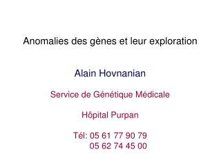 Anomalies des gènes et leur exploration Alain Hovnanian Service de Génétique Médicale
