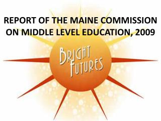 REPORT OF THE MAINE COMMISSION ON MIDDLE LEVEL EDUCATION, 2009