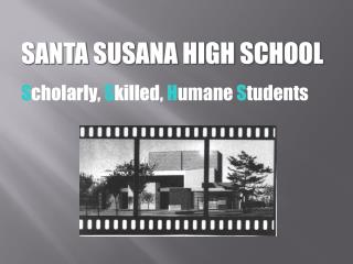 SANTA SUSANA HIGH SCHOOL S cholarly,  S killed,  H umane  S tudents