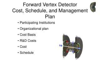 Forward Vertex Detector Cost, Schedule, and Management Plan