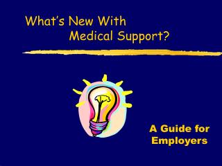 What's New With  		Medical Support?