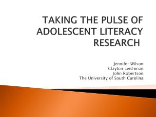 TAKING THE PULSE OF ADOLESCENT LITERACY RESEARCH�