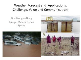 Weather Forecast and  Applications: Challenge, Value and Communication: