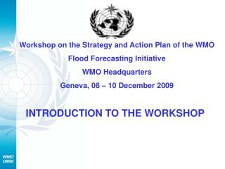 Workshop on the Strategy and Action Plan of the WMO Flood Forecasting Initiative WMO Headquarters