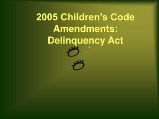 2005 Children's Code Amendments: Delinquency Act