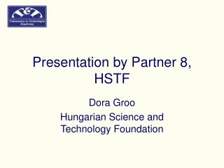 Presentation by Partner 8, HSTF