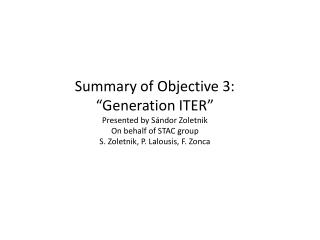 "Summary of Objective 3: ""Generation ITER"" Presented by S á ndor Zoletnik On behalf of STAC group"